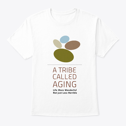 A Tribe Called Aging classic white tee with